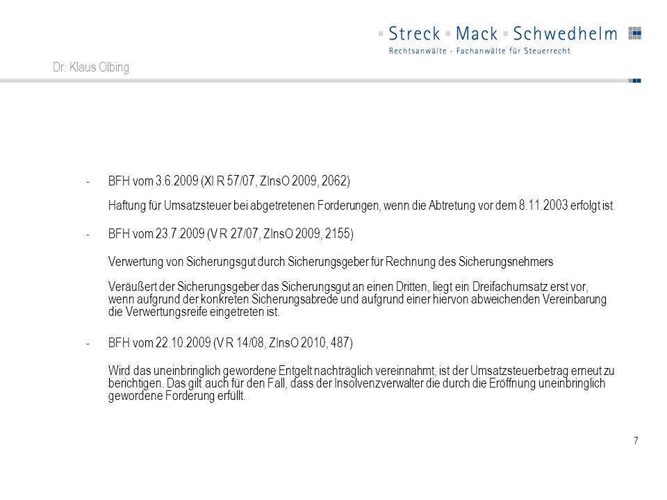 7 Dr. Klaus Olbing -BFH vom 3.6.2009 (XI R 57/07, ZInsO 2009, 2062) Haftung für Umsatzsteuer bei abgetretenen Forderungen, wenn die Abtretung vor dem