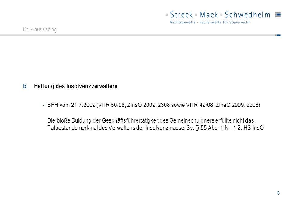 8 Dr. Klaus Olbing b.Haftung des Insolvenzverwalters -BFH vom 21.7.2009 (VII R 50/08, ZInsO 2009, 2308 sowie VII R 49/08, ZInsO 2009, 2208) Die bloße