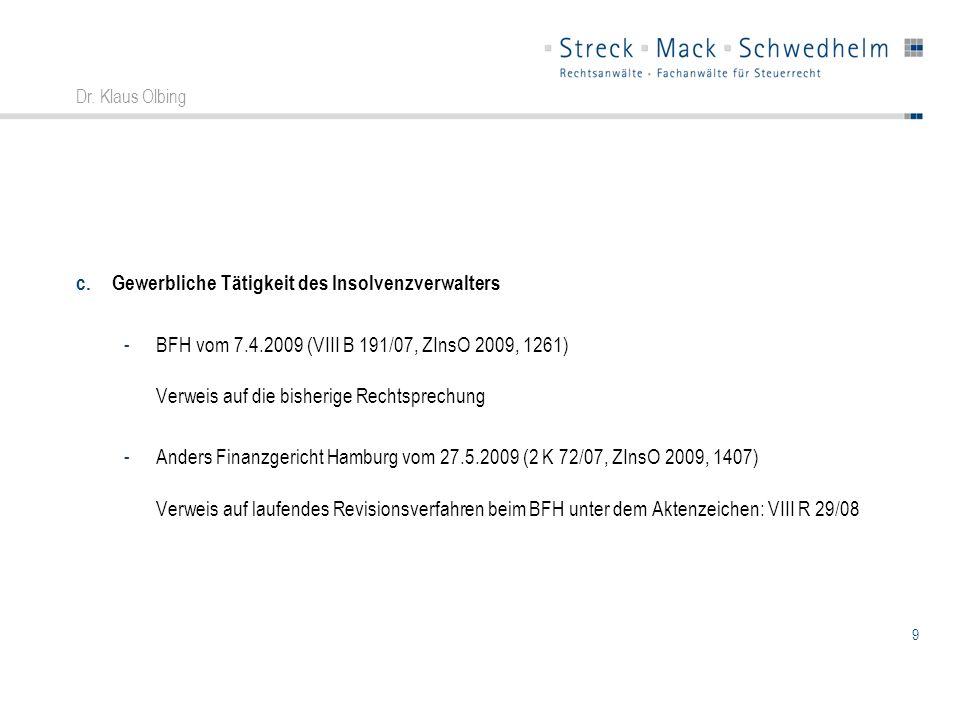 9 Dr. Klaus Olbing c.Gewerbliche Tätigkeit des Insolvenzverwalters -BFH vom 7.4.2009 (VIII B 191/07, ZInsO 2009, 1261) Verweis auf die bisherige Recht