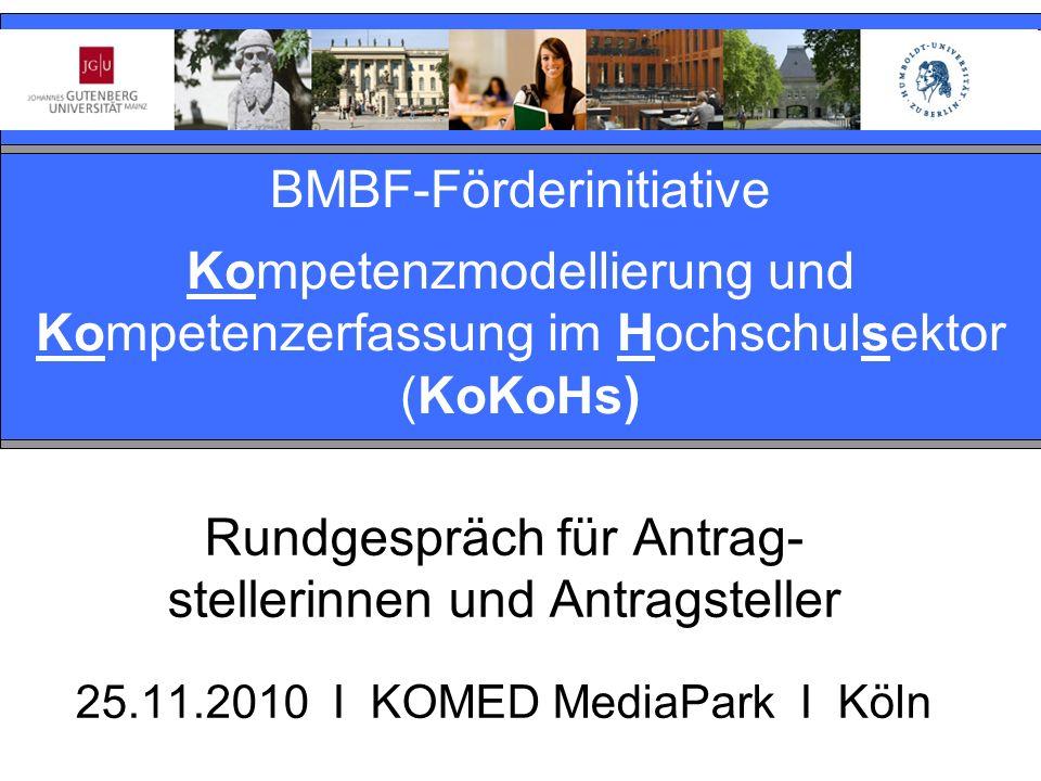 Rundgespräch für Antrag- stellerinnen und Antragsteller 25.11.2010 I KOMED MediaPark I Köln BMBF-Förderinitiative Kompetenzmodellierung und Kompetenzerfassung im Hochschulsektor (KoKoHs)