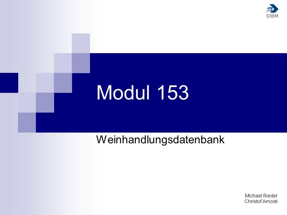 Modul 153 Weinhandlungsdatenbank Michael Rieder Christof Arnosti