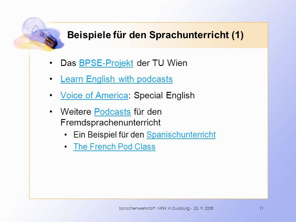 Beispiele für den Sprachunterricht (1) Das BPSE-Projekt der TU WienBPSE-Projekt Learn English with podcasts Voice of America: Special EnglishVoice of America Weitere Podcasts für den FremdsprachenunterrichtPodcasts Ein Beispiel für den SpanischunterrichtSpanischunterricht The French Pod Class 11Sprachenwerkstatt NRW in Duisburg - 23.