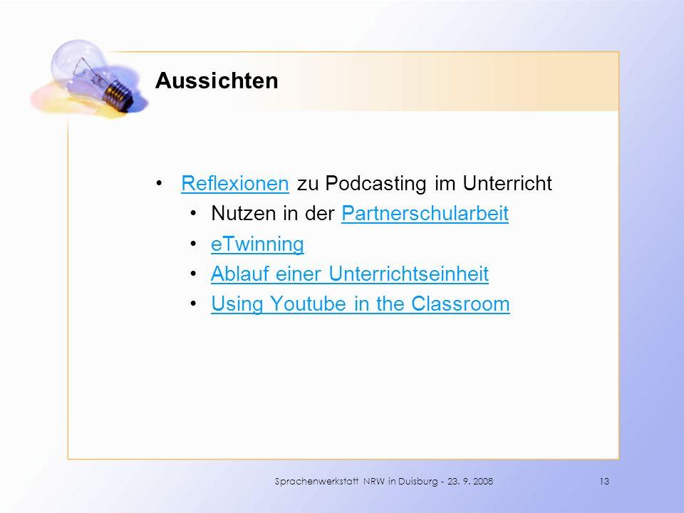 Aussichten Reflexionen zu Podcasting im UnterrichtReflexionen Nutzen in der PartnerschularbeitPartnerschularbeit eTwinning Ablauf einer Unterrichtseinheit Using Youtube in the Classroom 13Sprachenwerkstatt NRW in Duisburg - 23.