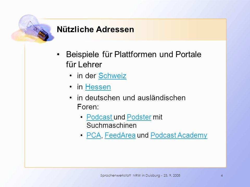 Nützliche Adressen Beispiele für Plattformen und Portale für Lehrer in der SchweizSchweiz in HessenHessen in deutschen und ausländischen Foren: Podcast und Podster mit SuchmaschinenPodcast Podster PCA, FeedArea und Podcast AcademyPCAFeedAreaPodcast Academy 4Sprachenwerkstatt NRW in Duisburg - 23.