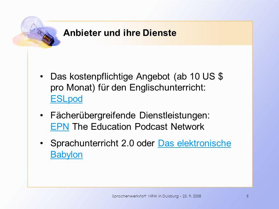 Anbieter und ihre Dienste Das kostenpflichtige Angebot (ab 10 US $ pro Monat) für den Englischunterricht: ESLpod ESLpod Fächerübergreifende Dienstleistungen: EPN The Education Podcast Network EPN Sprachunterricht 2.0 oder Das elektronische BabylonDas elektronische Babylon 5Sprachenwerkstatt NRW in Duisburg - 23.