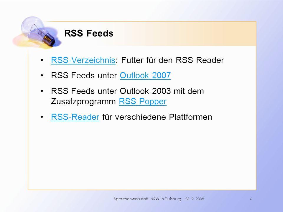 RSS Feeds RSS-Verzeichnis: Futter für den RSS-ReaderRSS-Verzeichnis RSS Feeds unter Outlook 2007Outlook 2007 RSS Feeds unter Outlook 2003 mit dem Zusatzprogramm RSS PopperRSS Popper RSS-Reader für verschiedene PlattformenRSS-Reader 6Sprachenwerkstatt NRW in Duisburg - 23.