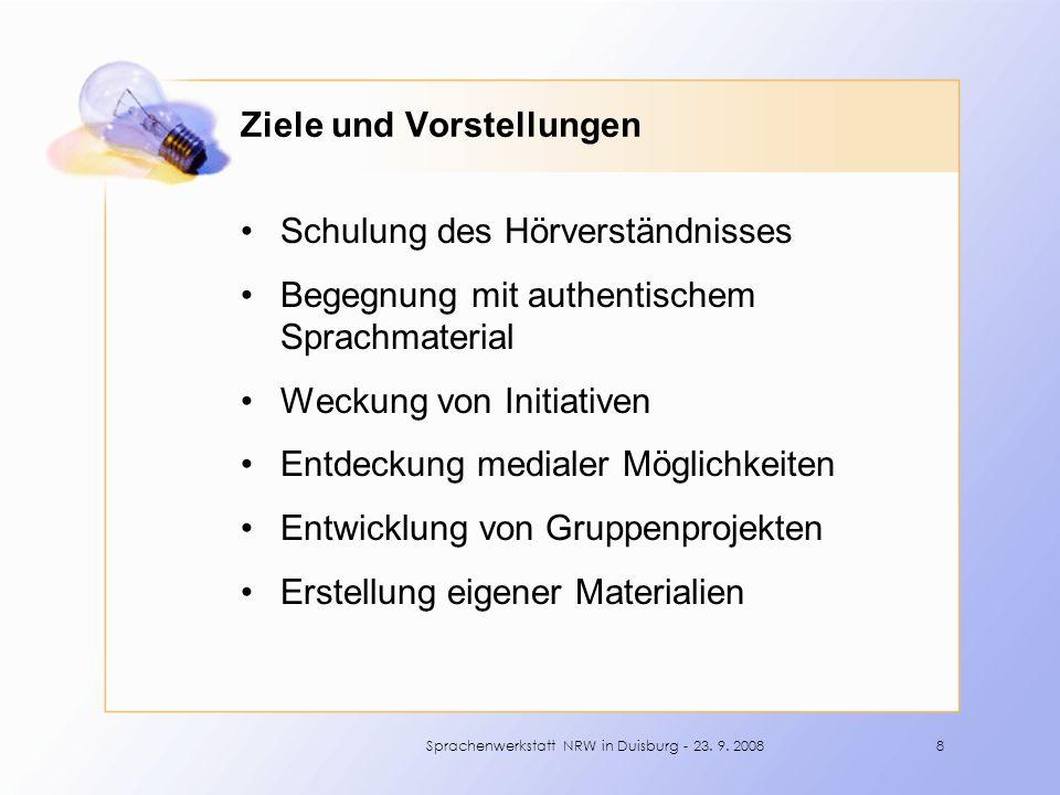 Schulung des Hörverständnisses Begegnung mit authentischem Sprachmaterial Weckung von Initiativen Entdeckung medialer Möglichkeiten Entwicklung von Gruppenprojekten Erstellung eigener Materialien 8Sprachenwerkstatt NRW in Duisburg - 23.