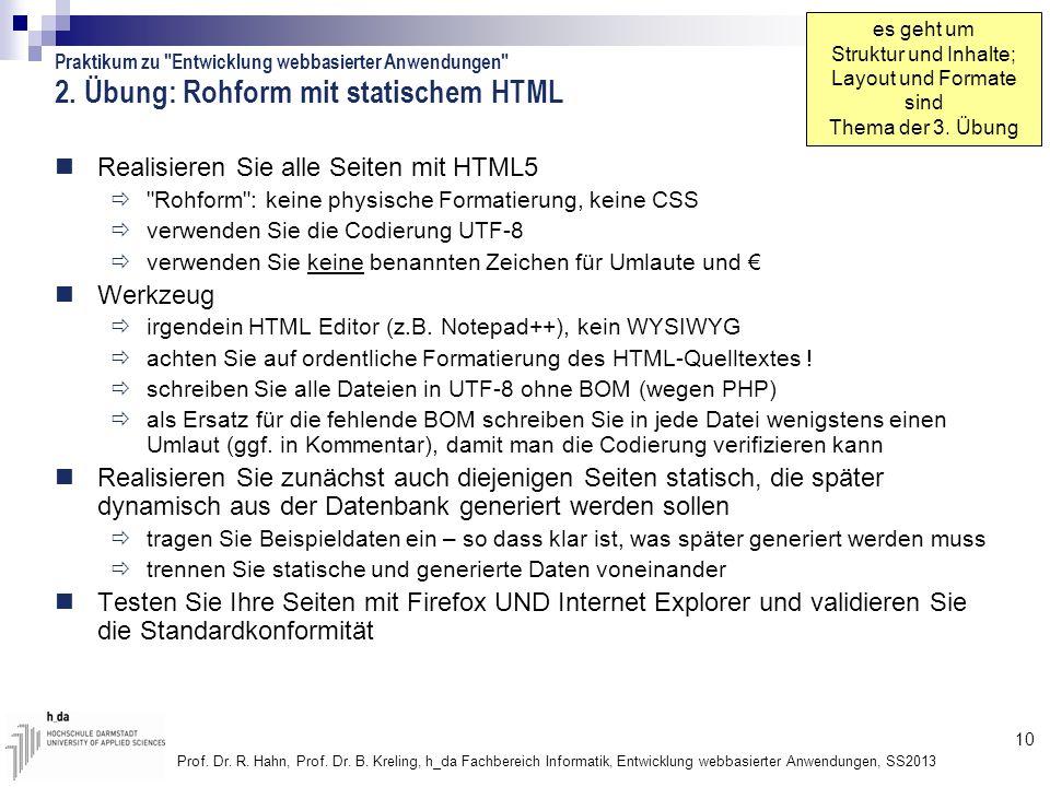 10 Prof. Dr. R. Hahn, Prof. Dr. B. Kreling, h_da Fachbereich Informatik, Entwicklung webbasierter Anwendungen, SS2013 2. Übung: Rohform mit statischem