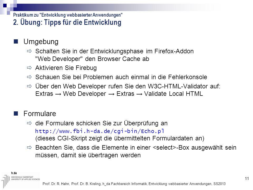 11 Prof. Dr. R. Hahn, Prof. Dr. B. Kreling, h_da Fachbereich Informatik, Entwicklung webbasierter Anwendungen, SS2013 2. Übung: Tipps für die Entwickl
