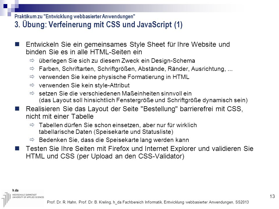 13 Prof. Dr. R. Hahn, Prof. Dr. B. Kreling, h_da Fachbereich Informatik, Entwicklung webbasierter Anwendungen, SS2013 3. Übung: Verfeinerung mit CSS u