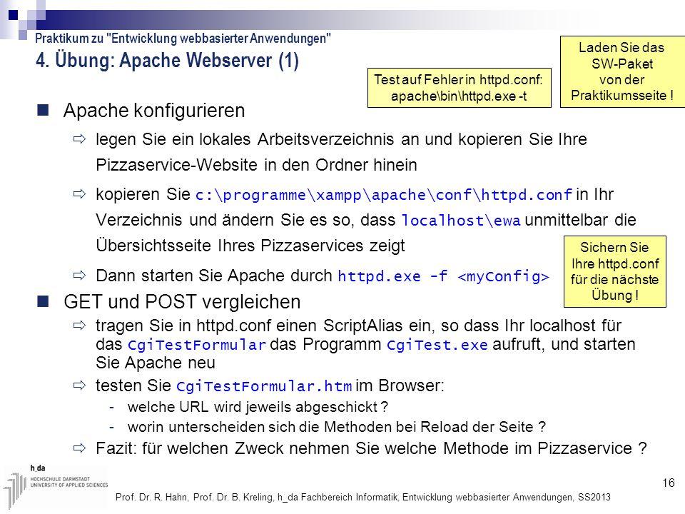 16 Prof. Dr. R. Hahn, Prof. Dr. B. Kreling, h_da Fachbereich Informatik, Entwicklung webbasierter Anwendungen, SS2013 4. Übung: Apache Webserver (1) A