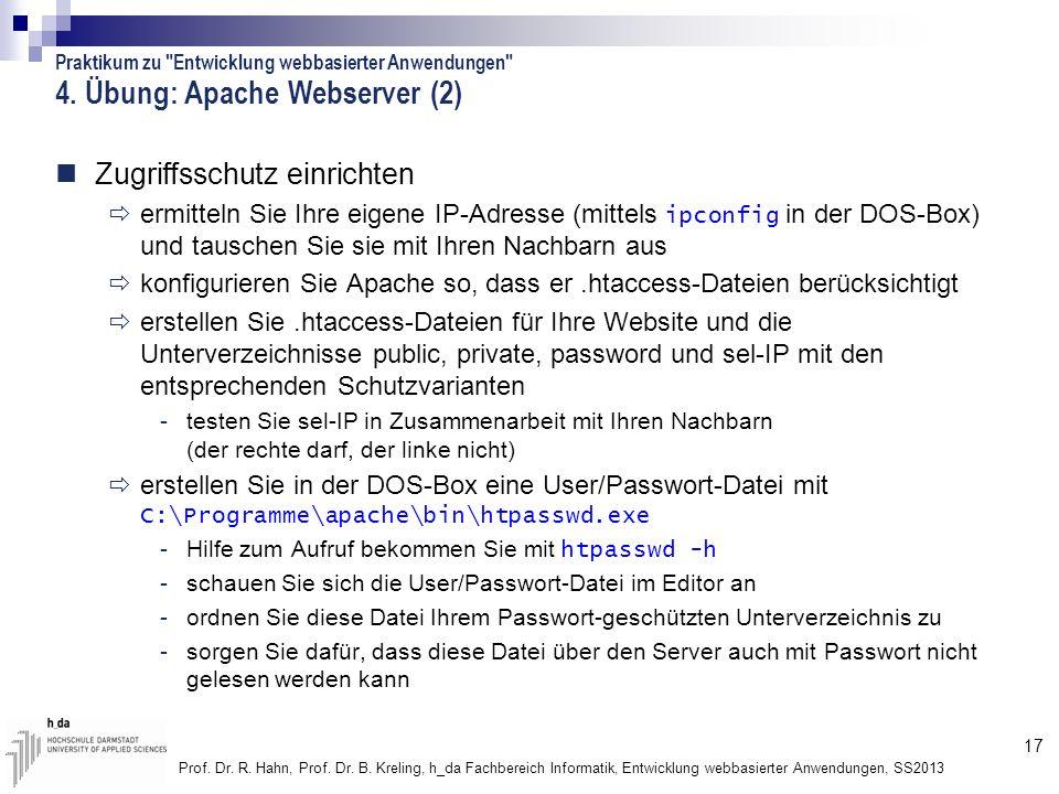 17 Prof. Dr. R. Hahn, Prof. Dr. B. Kreling, h_da Fachbereich Informatik, Entwicklung webbasierter Anwendungen, SS2013 4. Übung: Apache Webserver (2) Z