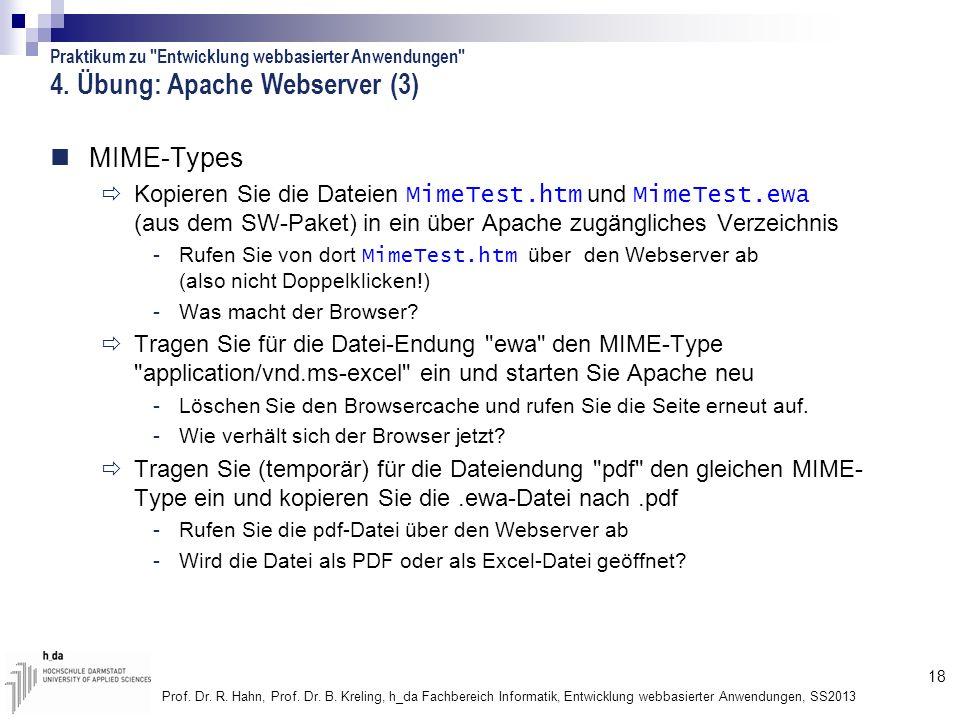 18 Prof. Dr. R. Hahn, Prof. Dr. B. Kreling, h_da Fachbereich Informatik, Entwicklung webbasierter Anwendungen, SS2013 4. Übung: Apache Webserver (3) M