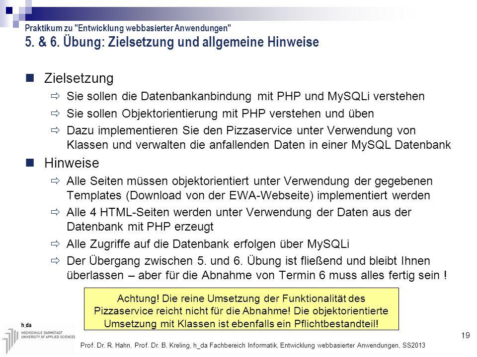 19 Prof. Dr. R. Hahn, Prof. Dr. B. Kreling, h_da Fachbereich Informatik, Entwicklung webbasierter Anwendungen, SS2013 5. & 6. Übung: Zielsetzung und a