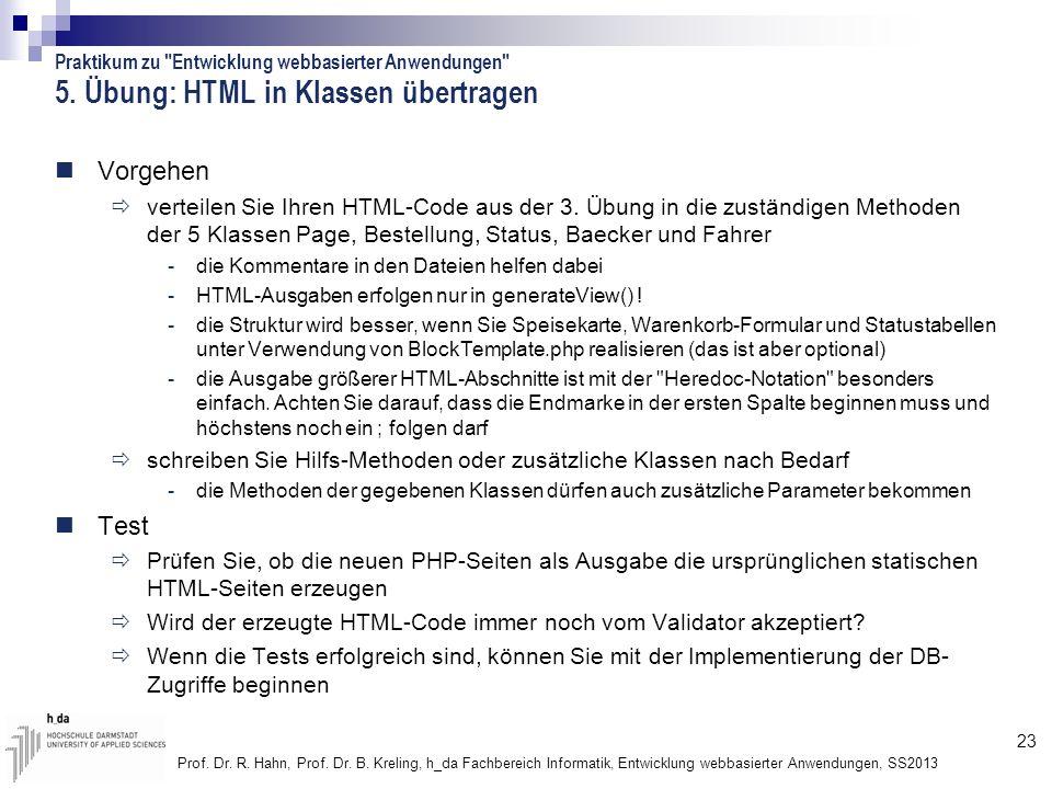 23 Prof. Dr. R. Hahn, Prof. Dr. B. Kreling, h_da Fachbereich Informatik, Entwicklung webbasierter Anwendungen, SS2013 5. Übung: HTML in Klassen übertr
