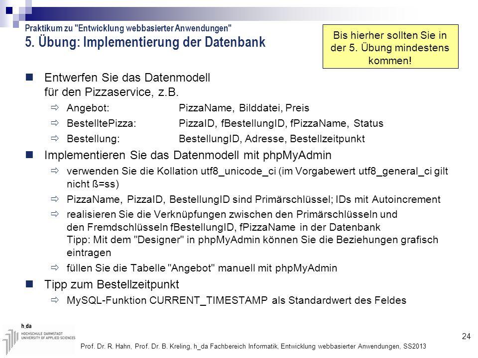 24 Prof. Dr. R. Hahn, Prof. Dr. B. Kreling, h_da Fachbereich Informatik, Entwicklung webbasierter Anwendungen, SS2013 5. Übung: Implementierung der Da