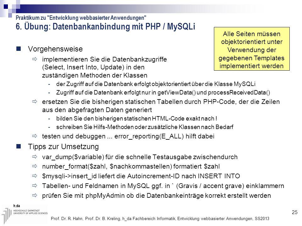 25 Prof. Dr. R. Hahn, Prof. Dr. B. Kreling, h_da Fachbereich Informatik, Entwicklung webbasierter Anwendungen, SS2013 6. Übung: Datenbankanbindung mit
