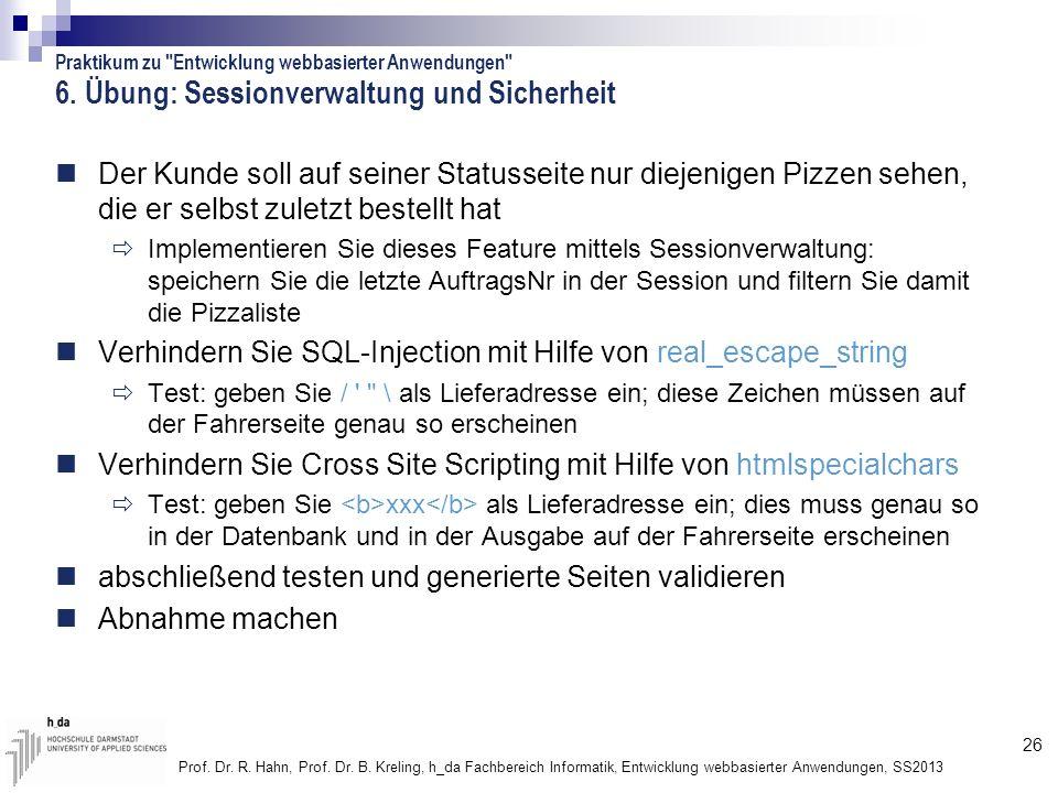 26 Prof. Dr. R. Hahn, Prof. Dr. B. Kreling, h_da Fachbereich Informatik, Entwicklung webbasierter Anwendungen, SS2013 6. Übung: Sessionverwaltung und
