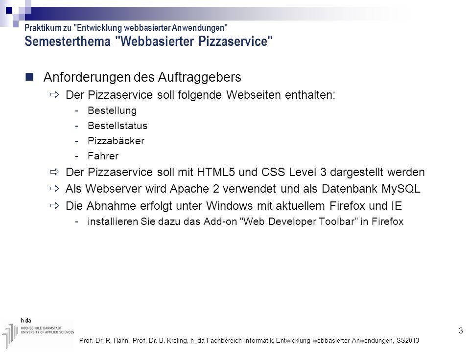 3 Prof. Dr. R. Hahn, Prof. Dr. B. Kreling, h_da Fachbereich Informatik, Entwicklung webbasierter Anwendungen, SS2013 Semesterthema