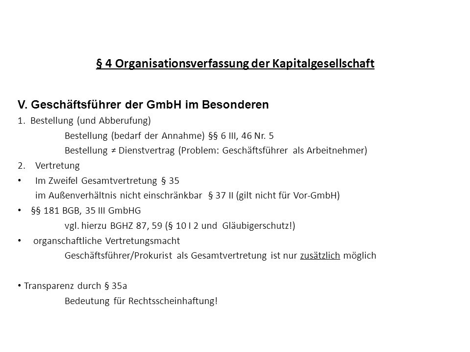 § 4 Organisationsverfassung der Kapitalgesellschaft V. Geschäftsführer der GmbH im Besonderen 1. Bestellung (und Abberufung) Bestellung (bedarf der An