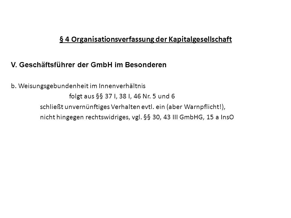 § 4 Organisationsverfassung der Kapitalgesellschaft V. Geschäftsführer der GmbH im Besonderen b. Weisungsgebundenheit im Innenverhältnis folgt aus §§
