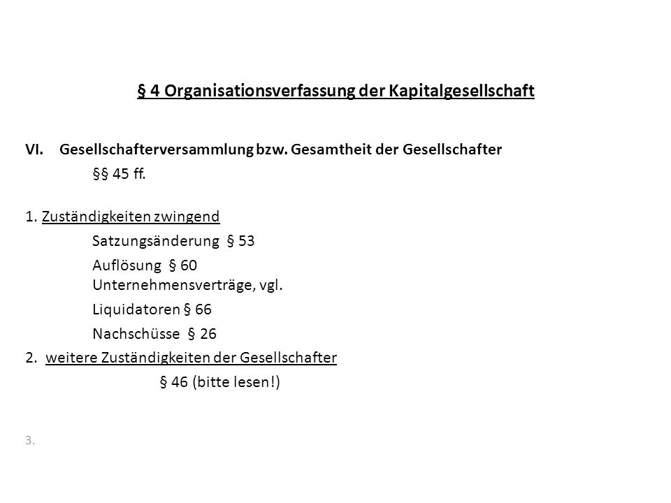 § 4 Organisationsverfassung der Kapitalgesellschaft VI. Gesellschafterversammlung bzw. Gesamtheit der Gesellschafter §§ 45 ff. 1. Zuständigkeiten zwin