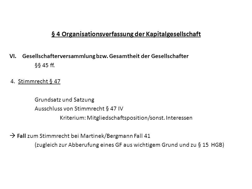 § 4 Organisationsverfassung der Kapitalgesellschaft VI. Gesellschafterversammlung bzw. Gesamtheit der Gesellschafter §§ 45 ff. 4. Stimmrecht § 47 Grun