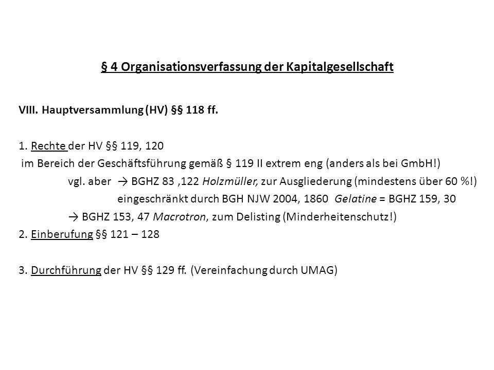 § 4 Organisationsverfassung der Kapitalgesellschaft VIII. Hauptversammlung (HV) §§ 118 ff. 1. Rechte der HV §§ 119, 120 im Bereich der Geschäftsführun