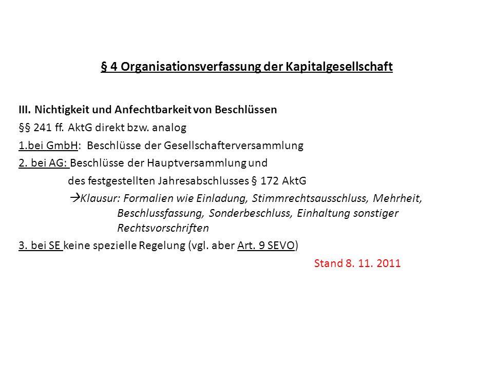 § 4 Organisationsverfassung der Kapitalgesellschaft III. Nichtigkeit und Anfechtbarkeit von Beschlüssen §§ 241 ff. AktG direkt bzw. analog 1.bei GmbH: