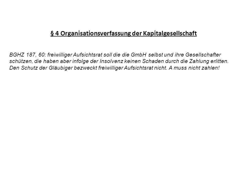 § 4 Organisationsverfassung der Kapitalgesellschaft BGHZ 187, 60: freiwilliger Aufsichtsrat soll die die GmbH selbst und ihre Gesellschafter schützen,