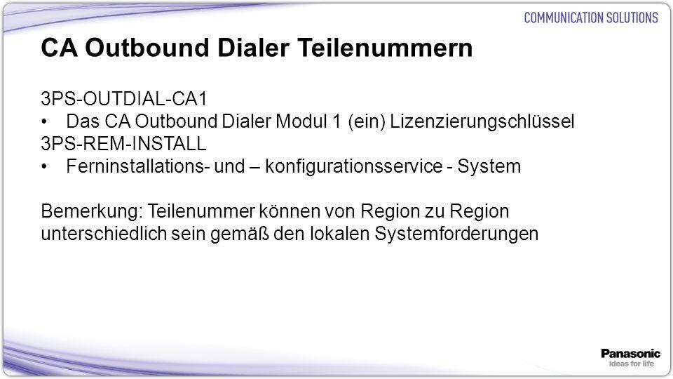 10 CA Outbound Dialer Teilenummern 3PS-OUTDIAL-CA1 Das CA Outbound Dialer Modul 1 (ein) Lizenzierungschlüssel 3PS-REM-INSTALL Ferninstallations- und –
