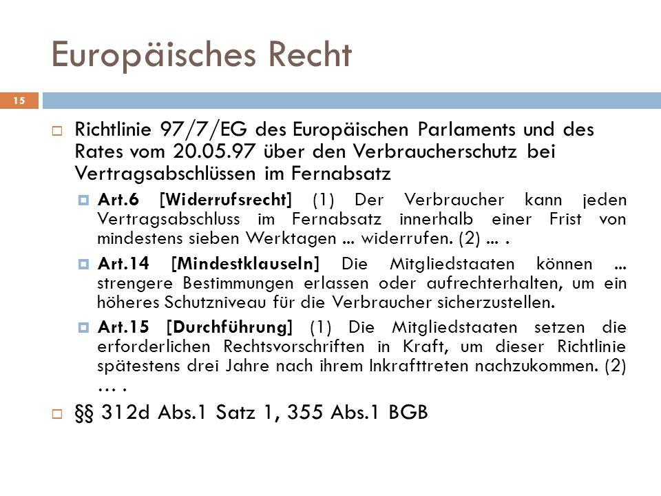 Europäisches Recht Richtlinie 97/7/EG des Europäischen Parlaments und des Rates vom 20.05.97 über den Verbraucherschutz bei Vertragsabschlüssen im Fer