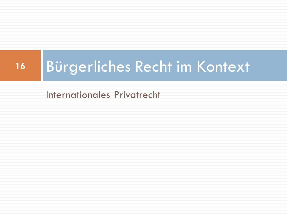 Internationales Privatrecht Bürgerliches Recht im Kontext 16
