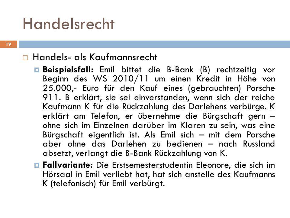 Handelsrecht Handels- als Kaufmannsrecht Beispielsfall: Emil bittet die B-Bank (B) rechtzeitig vor Beginn des WS 2010/11 um einen Kredit in Höhe von 2