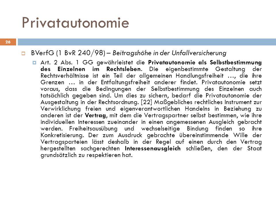 Privatautonomie BVerfG (1 BvR 240/98) – Beitragshöhe in der Unfallversicherung Art. 2 Abs. 1 GG gewährleistet die Privatautonomie als Selbstbestimmung