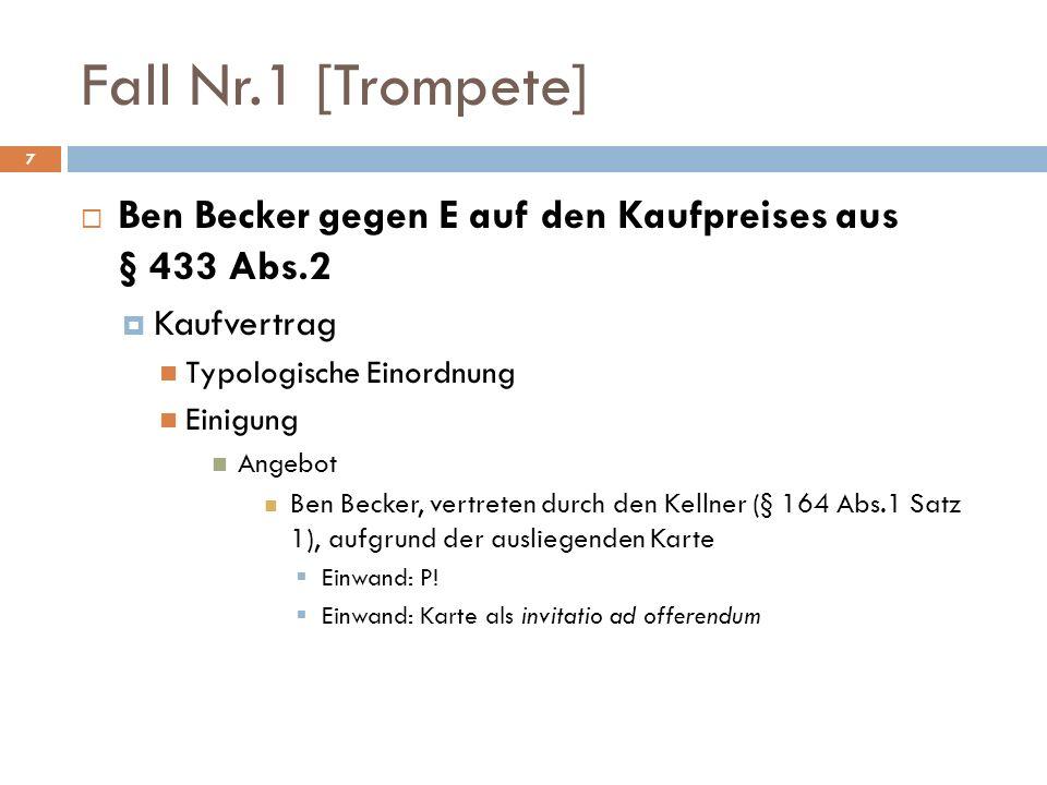 Fall Nr.1 [Trompete] Ben Becker gegen E auf den Kaufpreises aus § 433 Abs.2 Kaufvertrag Typologische Einordnung Einigung Angebot Ben Becker, vertreten
