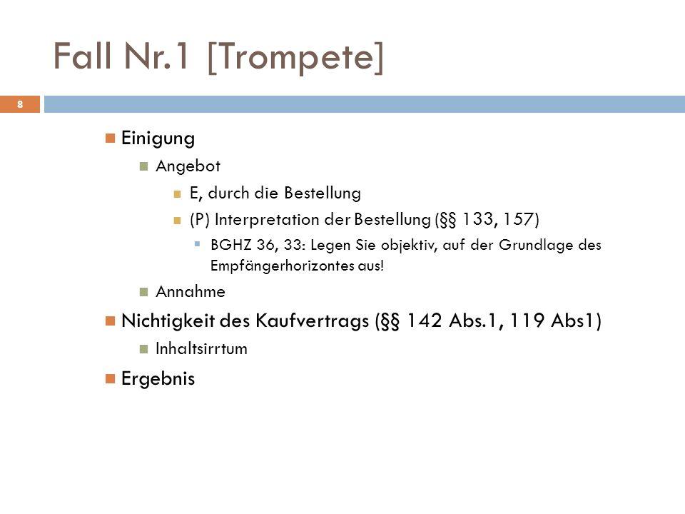 Fall Nr.1 [Trompete] Einigung Angebot E, durch die Bestellung (P) Interpretation der Bestellung (§§ 133, 157) BGHZ 36, 33: Legen Sie objektiv, auf der