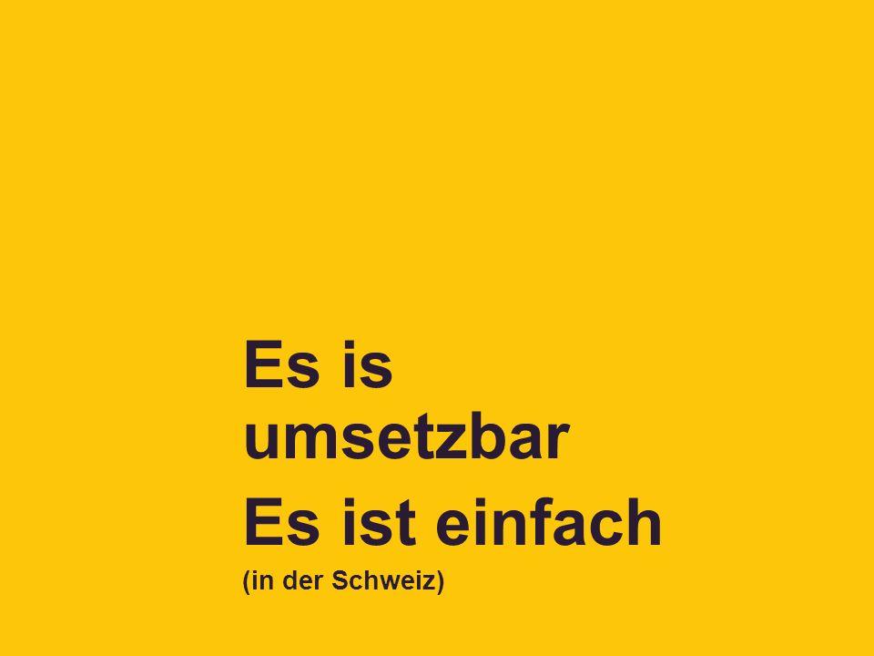 Es is umsetzbar Es ist einfach (in der Schweiz)