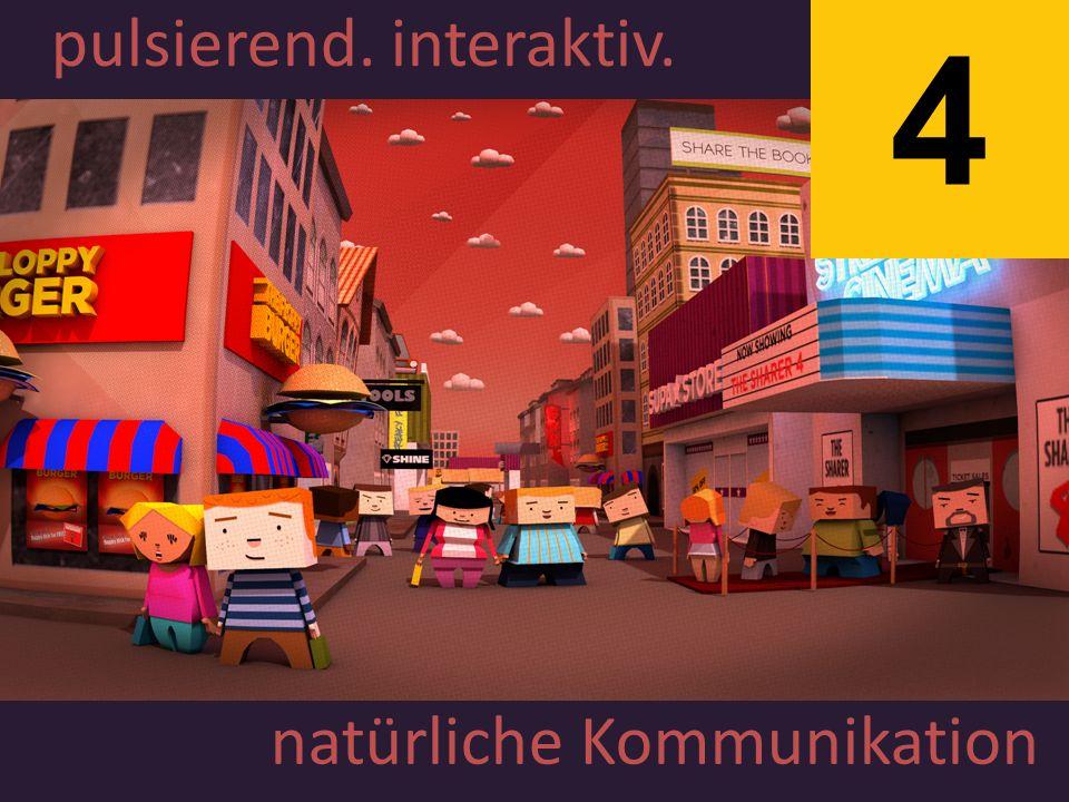 pulsierend. interaktiv. natürliche Kommunikation 4