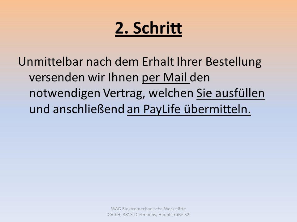 2. Schritt Unmittelbar nach dem Erhalt Ihrer Bestellung versenden wir Ihnen per Mail den notwendigen Vertrag, welchen Sie ausfüllen und anschließend a