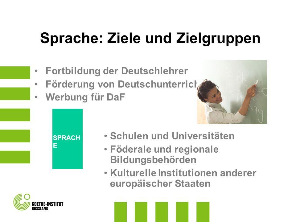 Sprache: Ziele und Zielgruppen Fortbildung der Deutschlehrer Förderung von Deutschunterricht Werbung für DaF Schulen und Universitäten Föderale und re