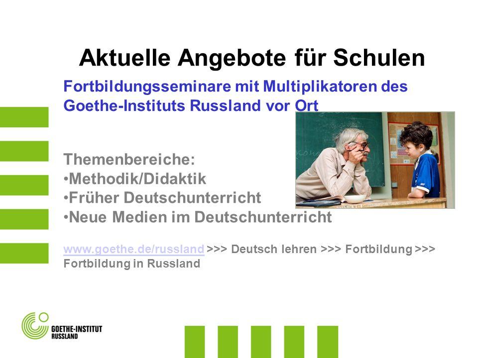 Fortbildungsseminare mit Multiplikatoren des Goethe-Instituts Russland vor Ort Themenbereiche: Methodik/Didaktik Früher Deutschunterricht Neue Medien
