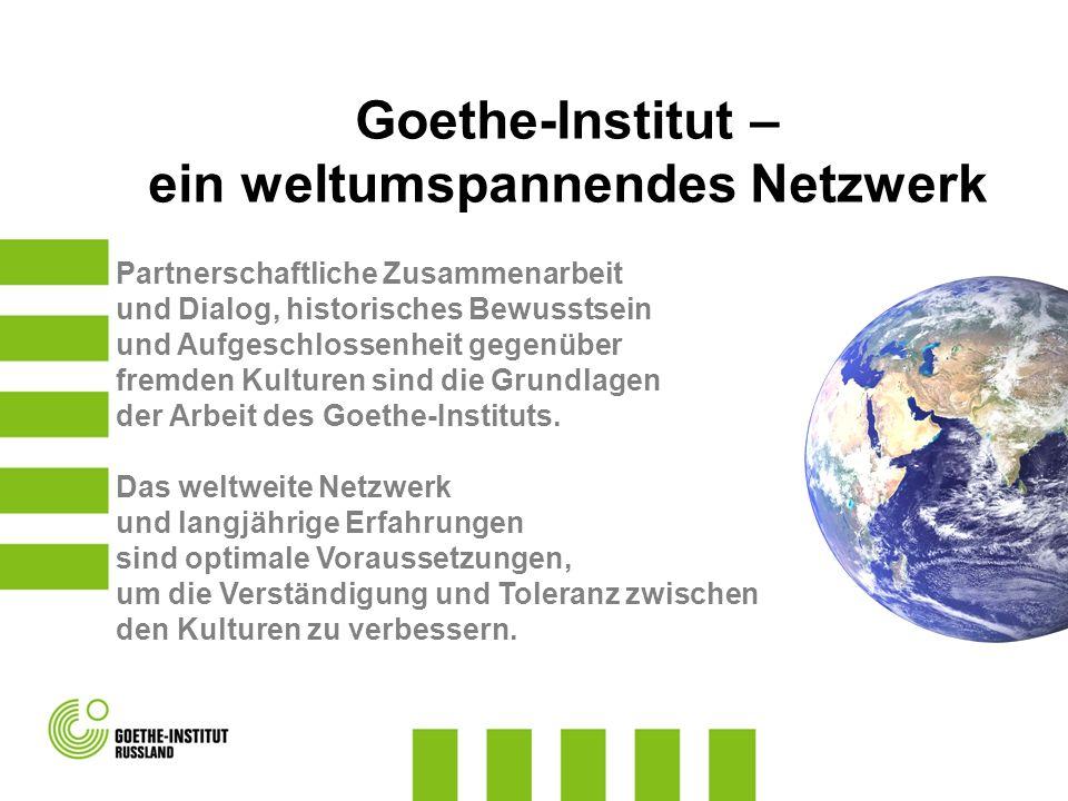 Goethe-Institut - auf einen Blick 149 Standorte weltweit 136 Institute in 91 Ländern 10 Verbindungsbüros 13 Institute in Deutschland Nichtregierungsorganisation (NGO) tätig im Auftrag der Bundesrepublik Deutschland Zentrale in München Hauptstadtbüro in Berlin 2.800 Mitarbeiter weltweit www.goethe.de