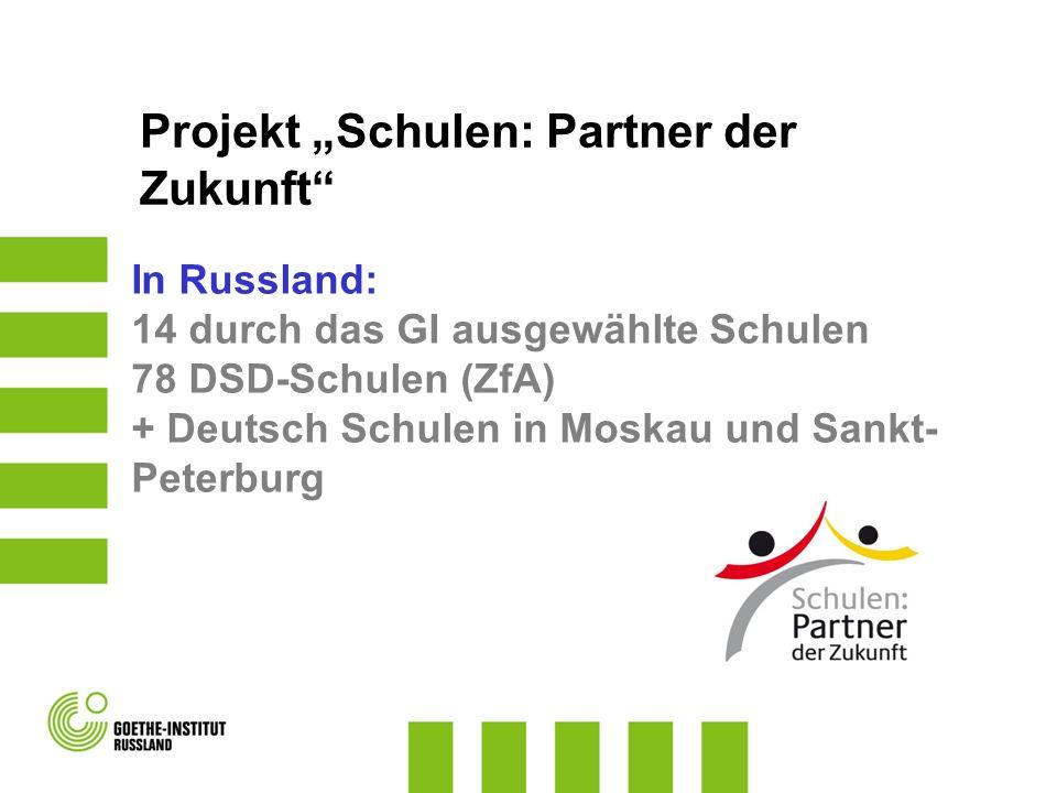 Projekt Schulen: Partner der Zukunft In Russland: 14 durch das GI ausgewählte Schulen 78 DSD-Schulen (ZfA) + Deutsch Schulen in Moskau und Sankt- Pete