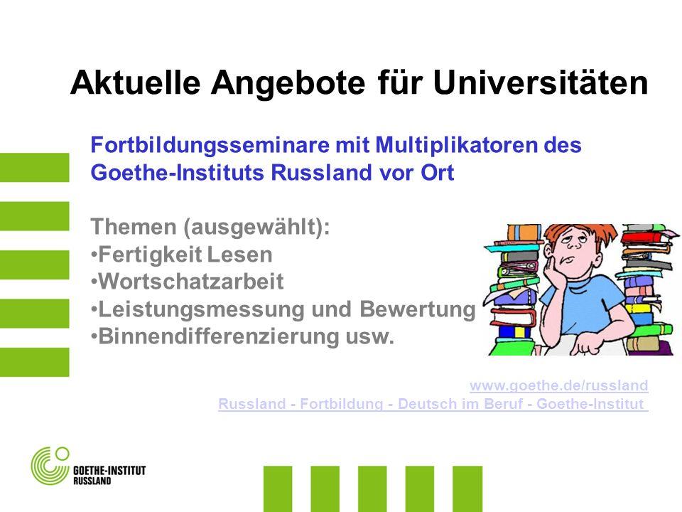 Fortbildungsseminare mit Multiplikatoren des Goethe-Instituts Russland vor Ort Themen (ausgewählt): Fertigkeit Lesen Wortschatzarbeit Leistungsmessung