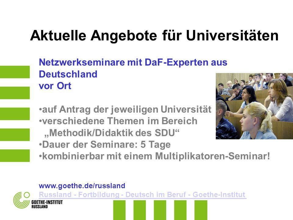 Netzwerkseminare mit DaF-Experten aus Deutschland vor Ort auf Antrag der jeweiligen Universität verschiedene Themen im Bereich Methodik/Didaktik des S