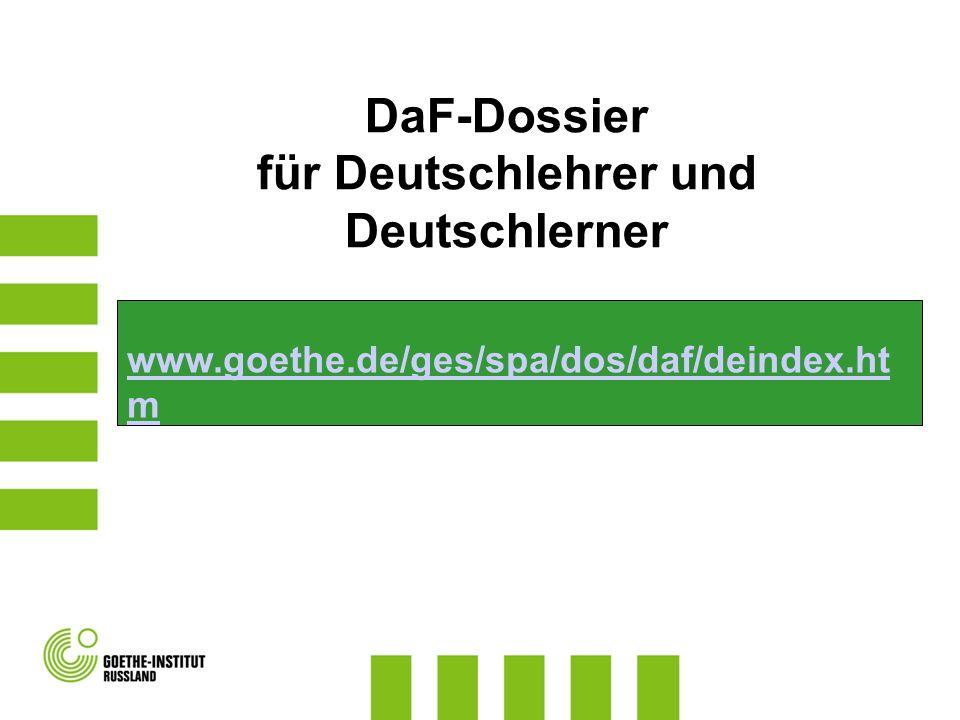 www.goethe.de/ges/spa/dos/daf/deindex.ht m DaF-Dossier für Deutschlehrer und Deutschlerner