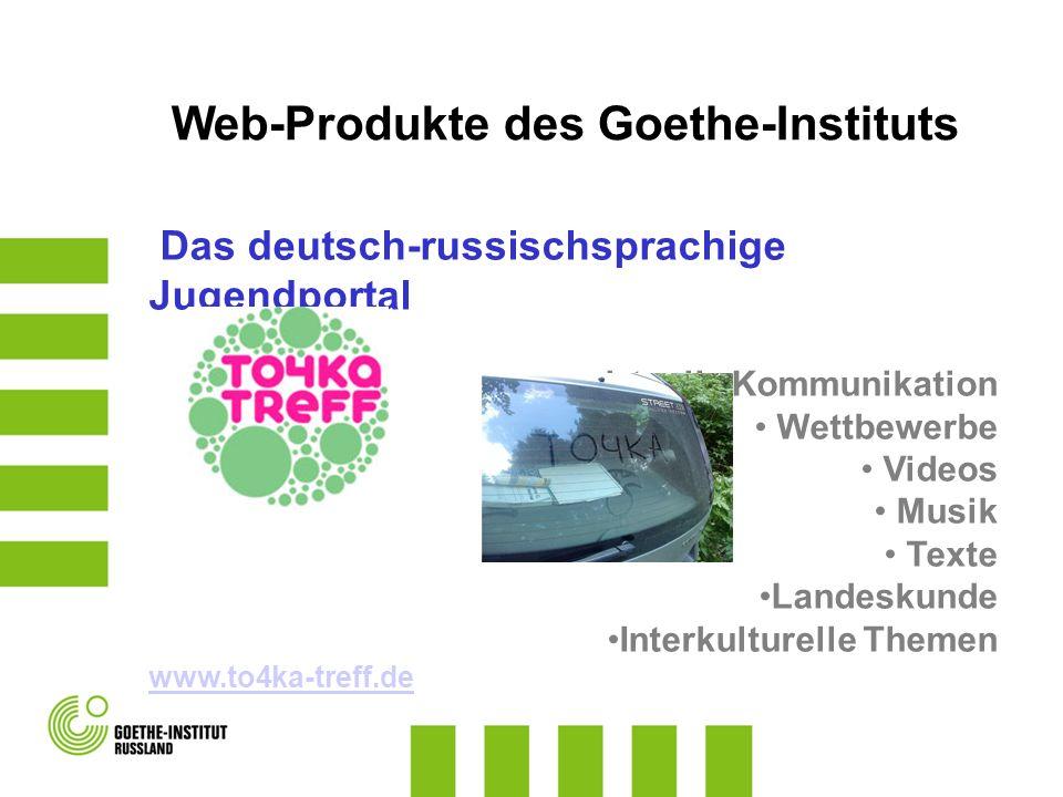 Web-Produkte des Goethe-Instituts Das deutsch-russischsprachige Jugendportal virtuelle Kommunikation Wettbewerbe Videos Musik Texte Landeskunde Interk