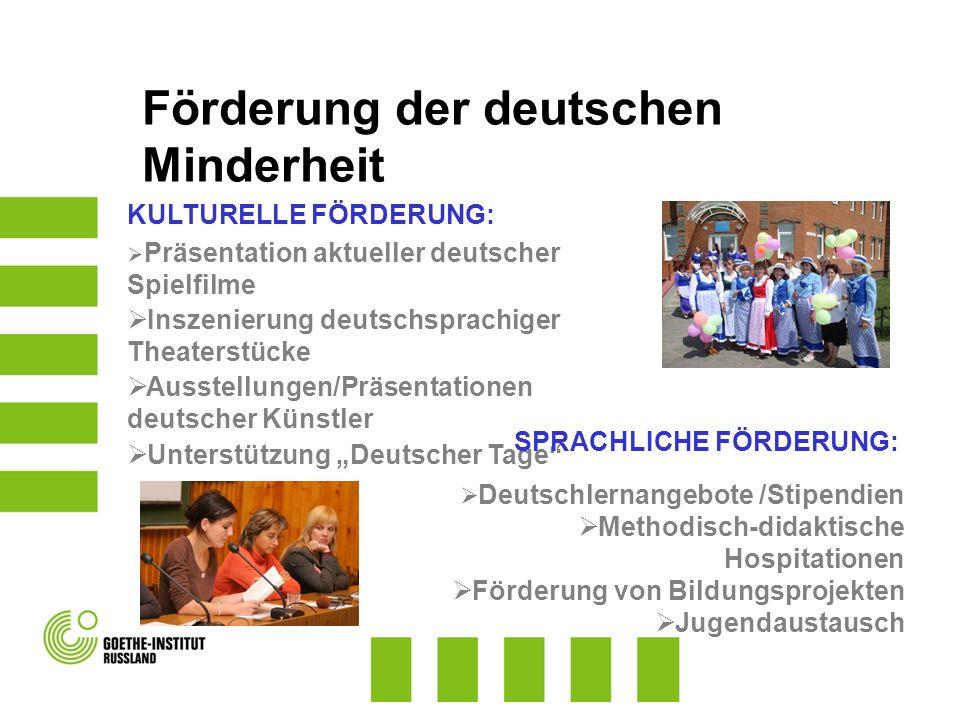 Förderung der deutschen Minderheit KULTURELLE FÖRDERUNG: Präsentation aktueller deutscher Spielfilme Inszenierung deutschsprachiger Theaterstücke Auss