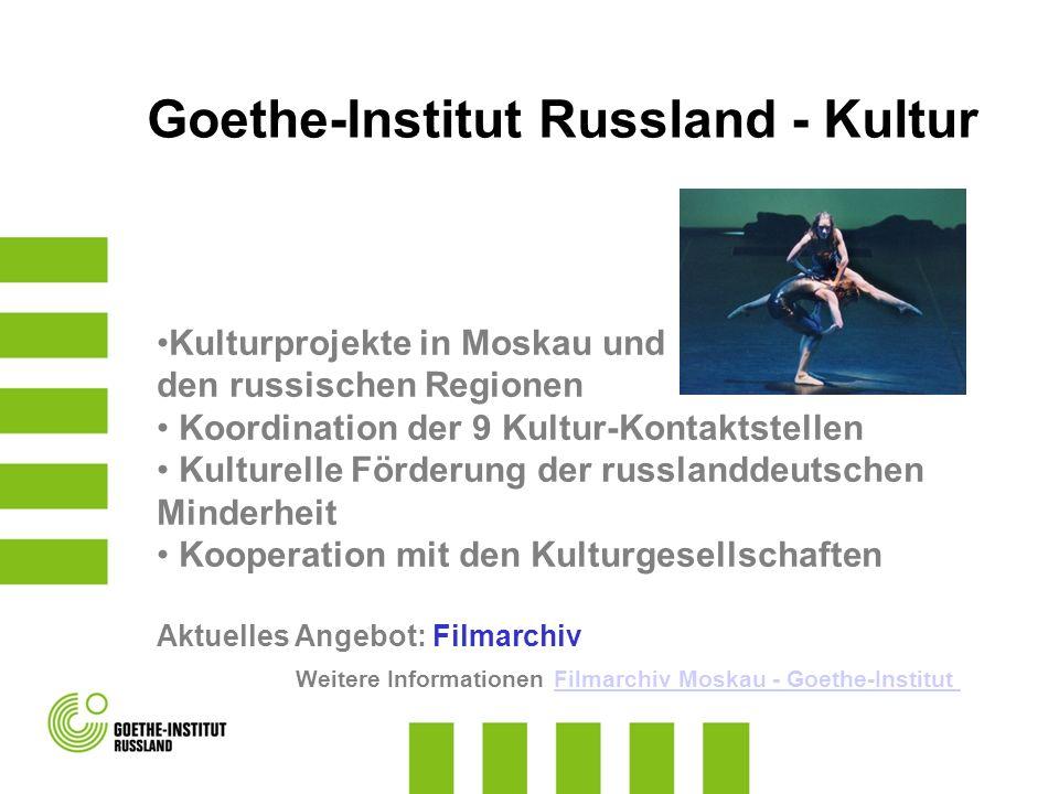 Goethe-Institut Russland - Kultur Kulturprojekte in Moskau und den russischen Regionen Koordination der 9 Kultur-Kontaktstellen Kulturelle Förderung d